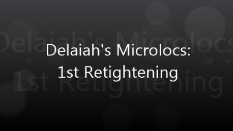 Delaiah's Microlocs - 1st Retightening